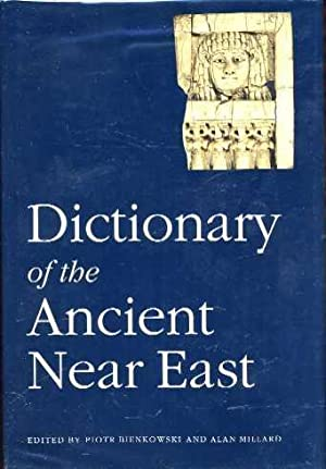 Dictionary of the Ancient Near East: Bienkowski, Piotr: Millard, Alan (editors)