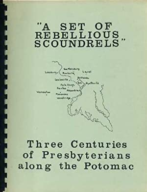 A Set of Rebellious Scoundrels: Three Centuries of Presbyterians along the Potomac: Thompson, ...