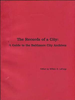 The Records of a City: A Guide to the Baltimore City Archives: Baltimore City Archives and Records ...