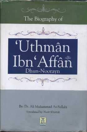 The Biography of Uthman Ibn 'Affan (Dhun-Noorayn): as-Sallabi, Ari Muhammad
