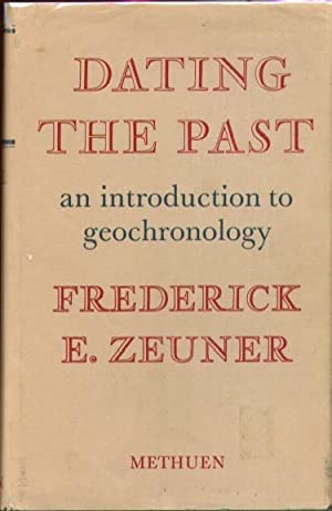 Dating the Past : An Introduction to Geochronology: Zeuner, Frederick E.