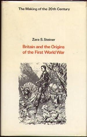Britain and the Origins of the First World War: Steiner, Zara