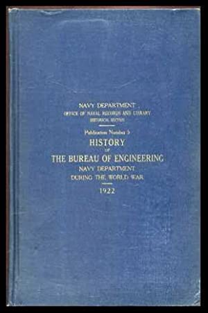 History of The Bureau of Engineering Navy Department During the World War (Publication #5): Denby, ...