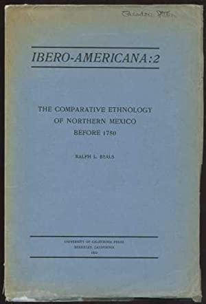 The Comparative Ethnology of Northern Mexico Before 1750. (Ibero-Americana: 2): Beals, Ralph L.