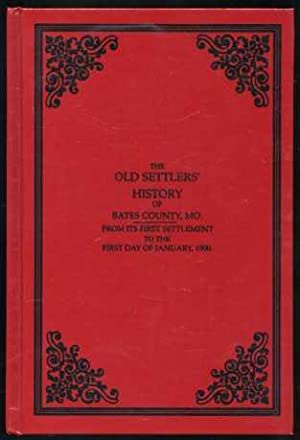 Old Settlers' History of Bates County Missouri From its First Settlement to the First Day of ...