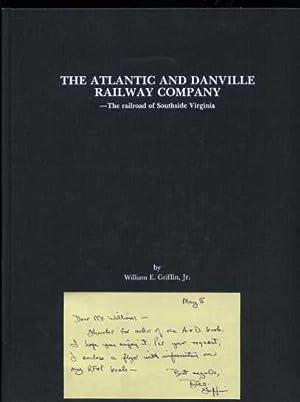 The Atlantic and Danville Railway Company - The Railroad of Southside Virginia: Griffin, William E.