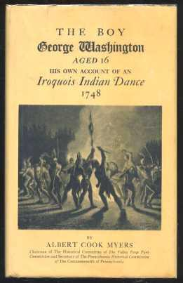 Boy George Washington Aged 16 His Own Account of an Iroquois Indian Dance 1748: Myers, Albert Cook