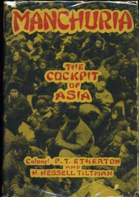 Manchuria: The Cockpit of Asia: Etherton, P.T.; Tiltman, H. Hessell