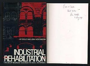 Industrial Rehabilitation: The Use of Redundant Buildings: Eley, Peter; Worthington,