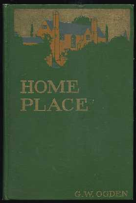 Home Place: A Story of the People -: Ogden G. W. (George Washington Ogden)