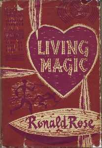 Living Magic: The Realities Underlying the Psychical: Rose, Ronald