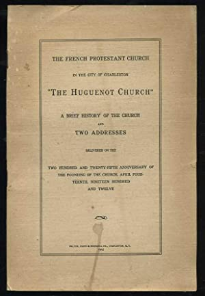 The French Protestant Church in the City of Charleston: The Huguenot Church: A Brief History of the...