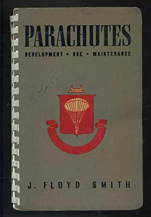 Parachutes: Development, Use, Maintenance: Smith, J. Floyd