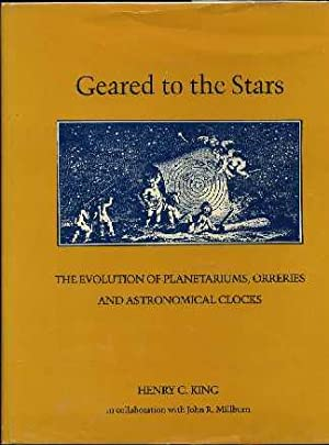 Geared to the Stars: The Evolution of Planetariums, Orreries, and Astronomical Clocks: King, Henry ...