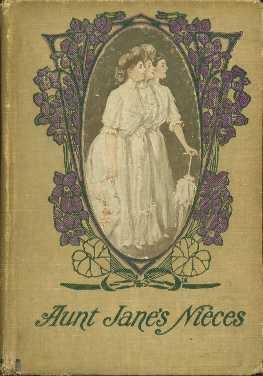 Aunt Janes' Nieces: Van Dyne, Edith (pseudonym of L. Frank Baum)