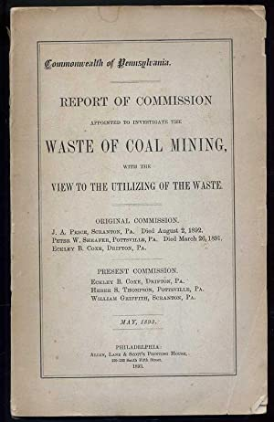 Report of Commission Appointed to Investigate the Waste of Coal Miming, With the View to the ...