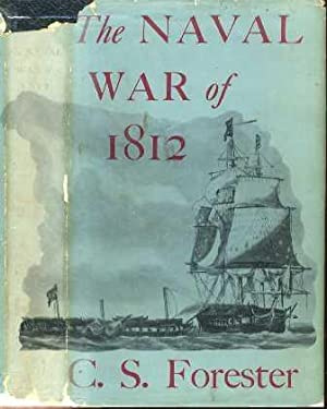 The Naval War of 1812: Forester, C. S.