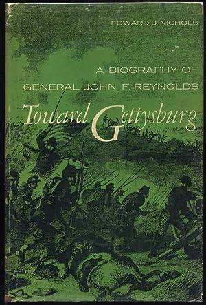 Toward Gettysburg: A Biography of General John F. Reynolds: Nichols, Edward J.