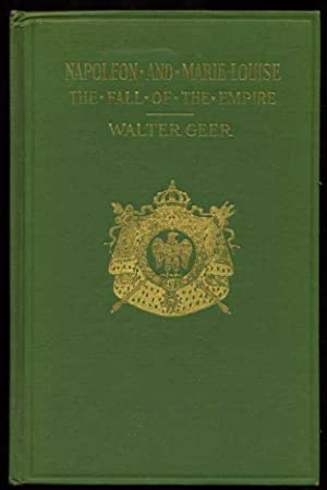 Napoleon and Marie Louise: The Fall of Empire: Geer, Walter
