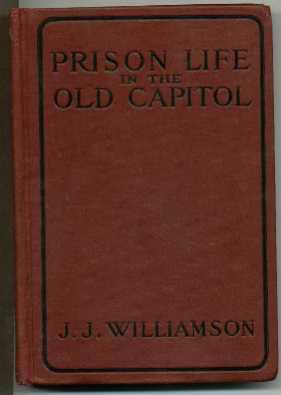 Prison Life in th Old Capitol and Reminiscences of the Civil War: Williamson, J.J.
