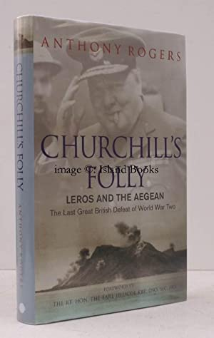 Churchill's Folly. Leros and the Aegean. The Last Great British Defeat of the Second World War...
