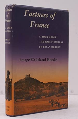 Fastness of France. A Book about the Massif Central. IN UNCLIPPED DUSTWRAPPER: Bryan MORGAN