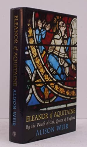 Eleanor of Aquitaine. By the Wrath of God, Queen of England. FINE COPY IN UNCLIPPED DUSTWRAPPER: ...