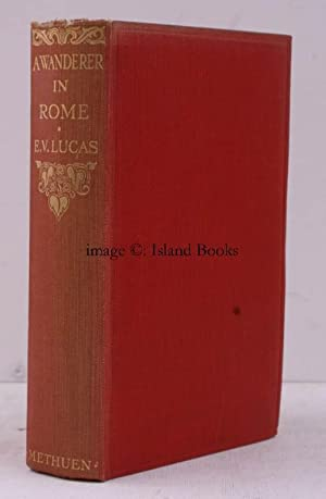 A Wanderer in Rome. [Illustrated by Harry Morley]. NEAR FINE COPY: Harry MORLEY). Edward Verrall ...