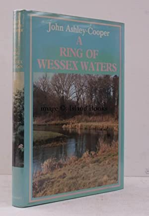 A Ring of Wessex Waters. An Angler's Rivers. NEAR FINE COPY IN DUSTWRAPPER: John ASHLEY-COOPER