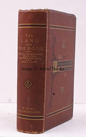 The Land and the Book. Or, Biblical Illustrations drawn from the Manners and Customs, the Scenes ...