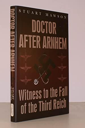 Doctor after Arnhem. Witness to the Fall of the Third Reich. FINE COPY IN UNCLIPPED DUSTWRAPPER: ...