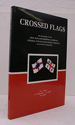 Crossed Flags. The Histories of the New Zealand Shipping Company Limited and the Federal Steam Na...