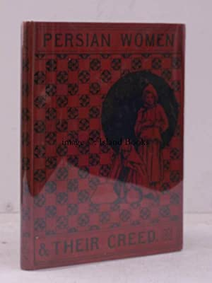 Persian Women and their Creed. NEAR FINE COPY OF THE ORIGINAL EDITION: M.R.S. BIRD