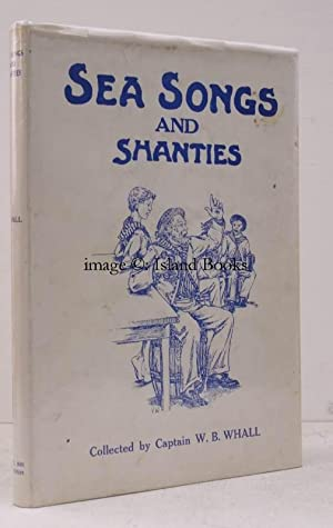 Sea Songs and Shanties. Collected by W.: W.B. WHALL