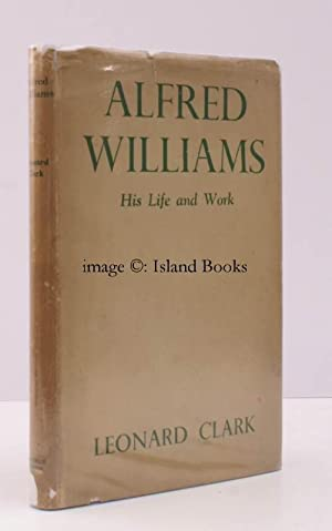 Alfred Williams. His Life and Work. IN UNCLIPPED DUSTWRAPPER: Alfred WILLIAMS). Leonard CLARK