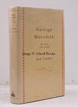 George Meredith. His Life and Work.: Jack LINDSAY