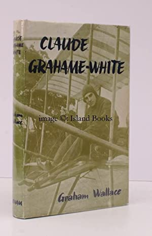 Claude Grahame-White. A Biography. NEAR FINE COPY IN DUSTWRAPPER: Graham WALLACE