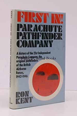 First In! Parachute Pathfinder Company. A History of the 21st Independent Parachute Company, the ...