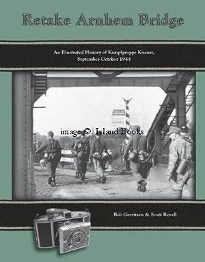 Retake Arnhem Bridge. An Illustrated History of Kampfgruppe Knaust September-October 1944. NEAR ...
