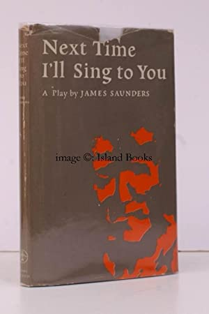 Next Time I'll Sing To You. A Play in Two Acts. [Foreword by Raleigh Trevelyan]. RALEIGH ...