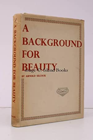 A Background for Beauty. BRIGHT, CLEAN COPY IN UNCLIPPED DUSTWRAPPER: Arnold SILCOCK