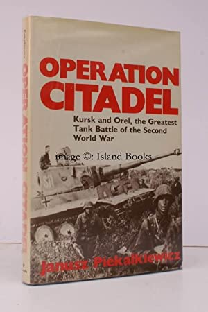 Operation Citadel. Kursk and Orel: The Greatest Tank Battle of the Second World War. Translated ...