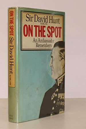 On the Spot. An Ambassador remembers. SIGNED BY THE AUTHOR: Sir David HUNT