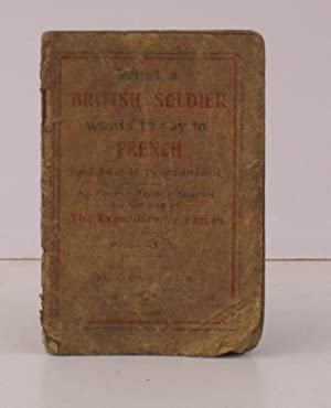What a British Soldier wants to say in French. and how to pronounce it. An English-French booklet ...