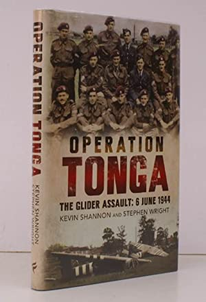 Operation Tonga. The Glider Assault: 6 June 1944. NEAR FINE COPY IN UNCLIPPED DUSTWRAPPER: Kevin ...