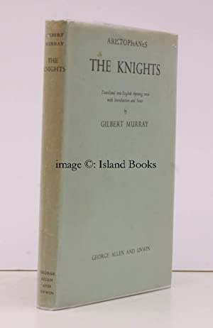 The Knights. Translated into English Rhyming Verse with Introduction and Notes by Gilbert Murray.: ...