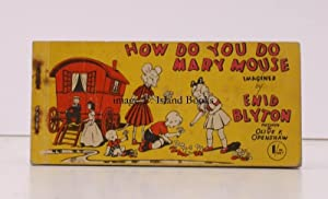 How do You do, Mary Mouse?. Imagined by Enid Blyton. [Pictured by Olive F. Openshaw].