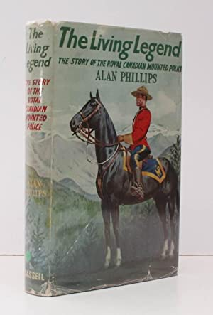 The Living Legend. The Story of the Royal Canadian Mounted Police. BRIGHT, CLEAN COPY IN UNCLIPPE...