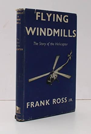 Flying Windmills. The Story of the Helicopter.: Frank ROSS Jr