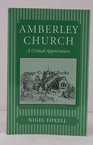 Amberley Church. A Critical Appreciation. SIGNED BY THE AUTHOR: Nigel FOXELL